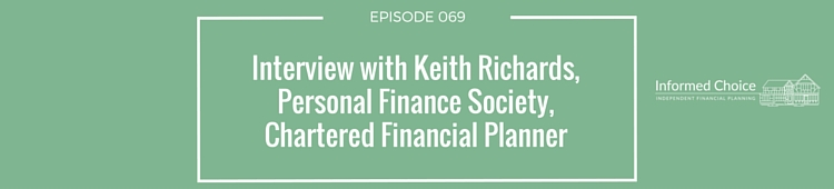 Podcast 069 - Keith Richards, Chartered Financial Planner