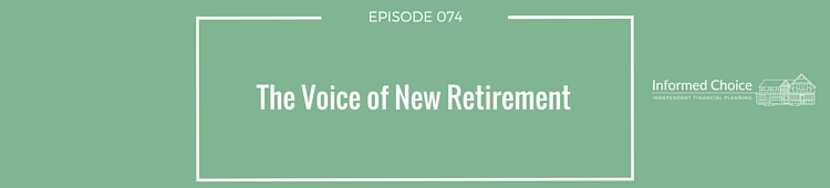 Podcast 074: The Voice of New Retirement