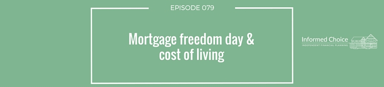 Podcast 079: Mortgage freedom day & cost of living