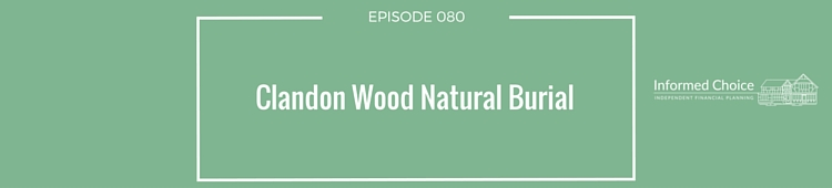 Podcast 080: Clandon Wood Natural Burial