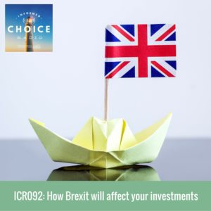 Informed Choice Radio 092: How Brexit will affect your investments