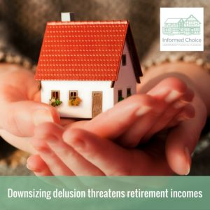 Downsizing delusion threatens retirement incomes