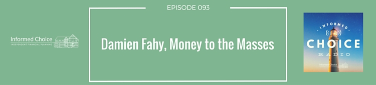 Informed Choice Radio 093: Damien Fahy, Bringing Money to the Masses