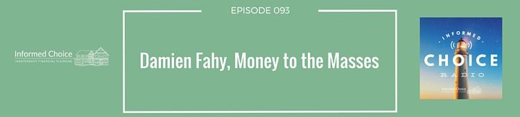 Informed Choice Radio 093: Damien Fahy, Bringing Money to the Masses