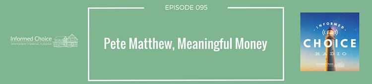 Informed Choice Radio 095: Pete Matthew, Meaningful Money