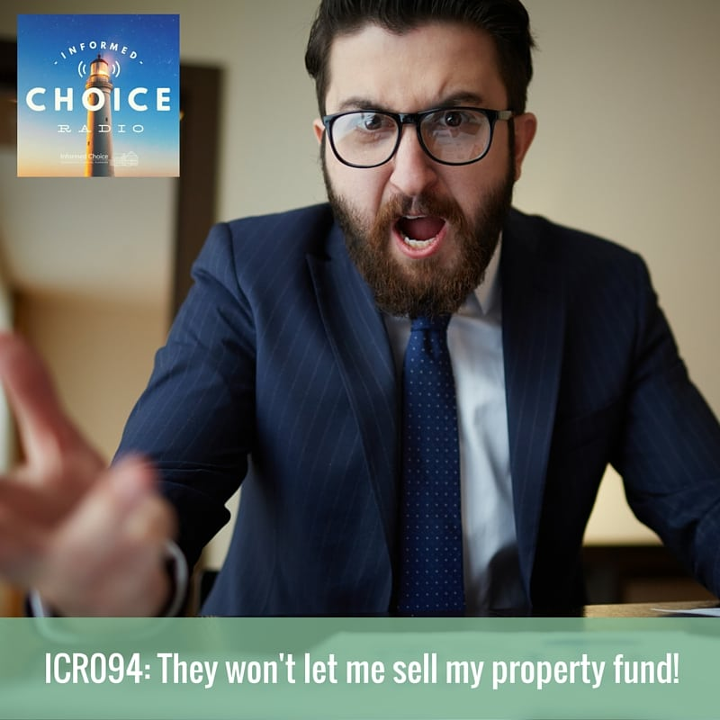Informed Choice Radio 094: They won't let me sell my property fund!