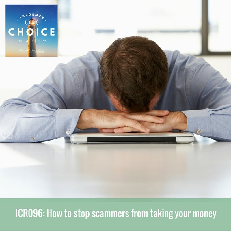 Informed Choice Radio 096: How to stop scammers taking your money