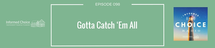 Informed Choice Radio 098_ Gotta Catch 'Em All