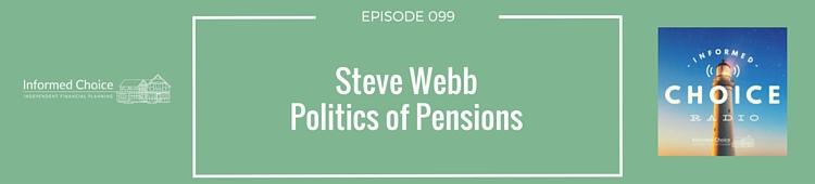 Informed Choice Radio 099_ Steve Webb, Politics of Pensions