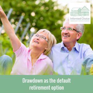 Drawdown as the default retirement option