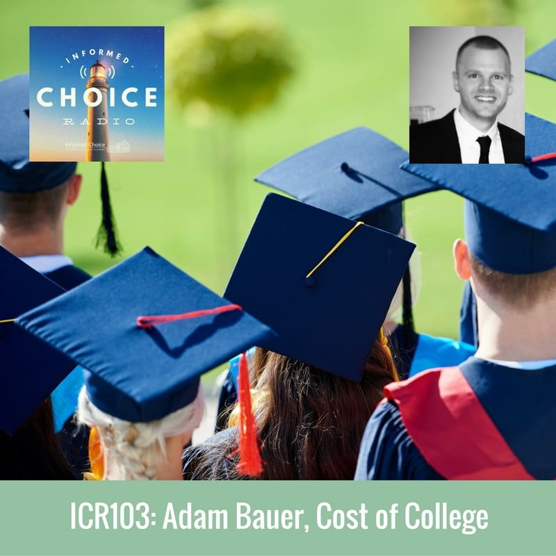Informed Choice Radio 103: Adam Bauer, Cost of College