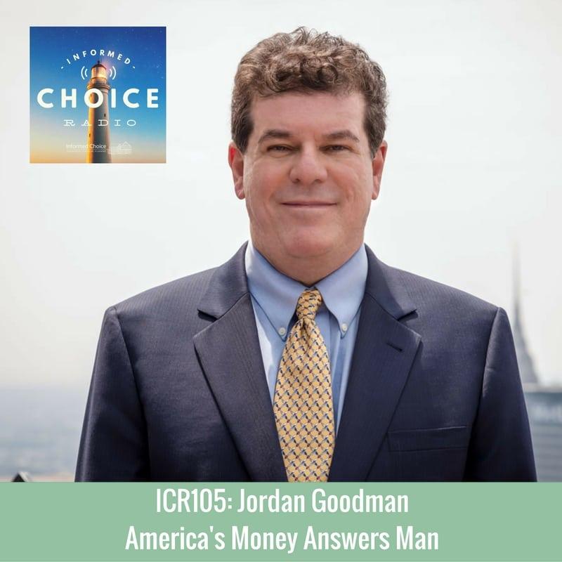 Informed Choice Radio 105: Jordan Goodman, America's Money Answers Man