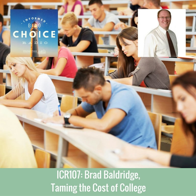 Informed Choice Radio 107: Brad Baldridge, Taming the Cost of College