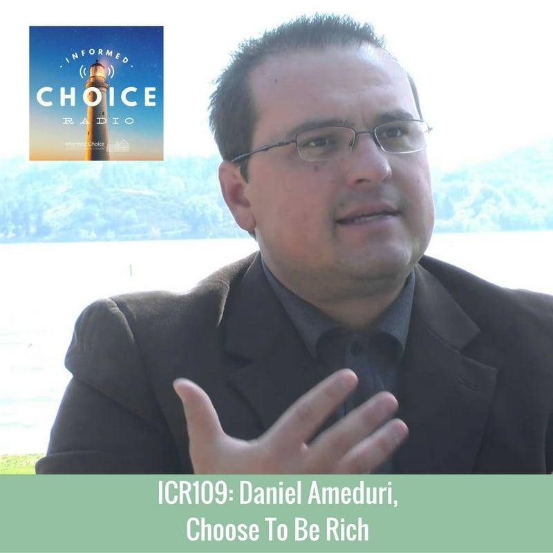 Informed Choice Radio 109: Daniel Ameduri, Choose To Be Rich