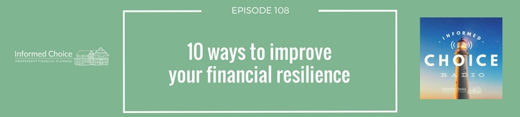 Informed Choice Radio 108: 10 ways to improve your financial resilience