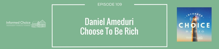 Informed Choice Radio 109_ Daniel Ameduri Choose To Be Rich