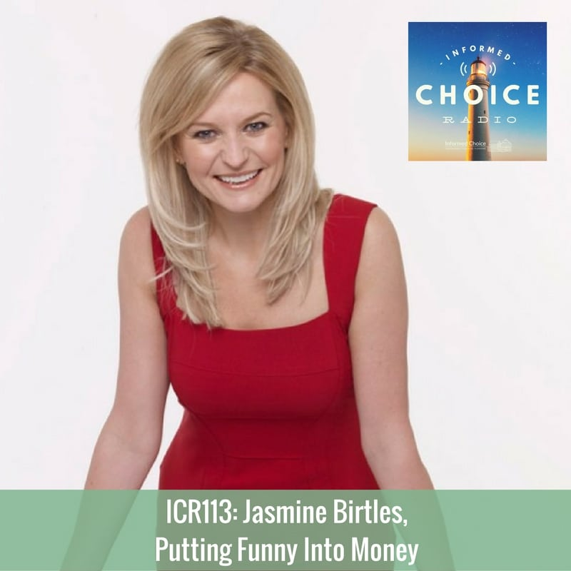 Informed Choice Radio 113: Jasmine Birtles, Putting Funny Into Money