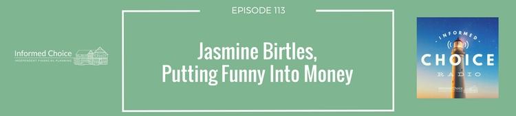 Informed Choice Radio 113_ Jasmine Birtles, Putting Funny Into Money(1)