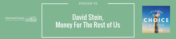 Informed Choice Radio 115_ David Stein, Money For The Rest of Us