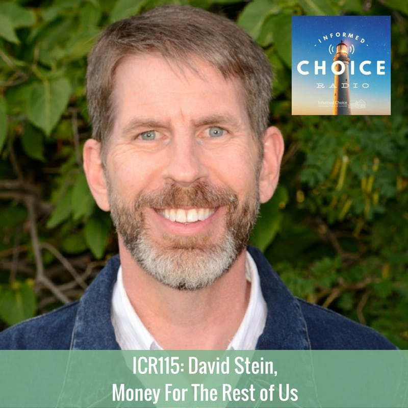 Informed Choice Radio 115: David Stein, Money For The Rest of Us