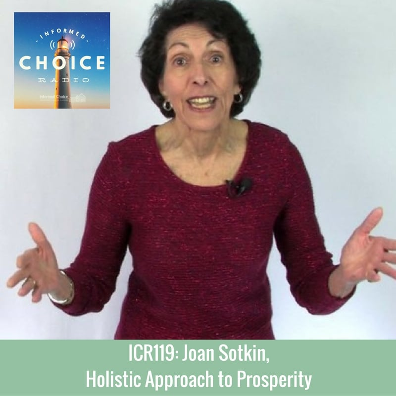 Informed Choice Radio 119: Joan Sotkin, Holistic Approach to Prosperity