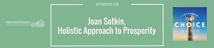 Informed Choice Radio 119_ Joan Sotkin, Holistic Approach to Prosperity(1)