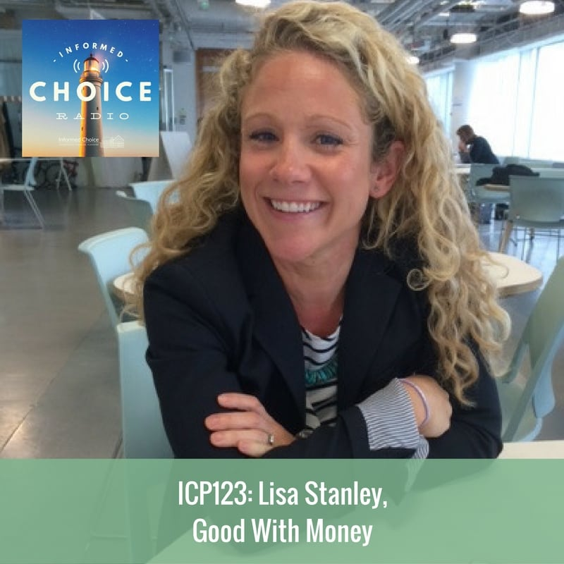 Informed Choice Radio 123: Lisa Stanley, Good With Money