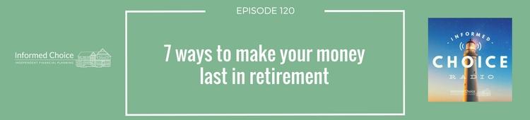 7 ways to make your money last in retirement