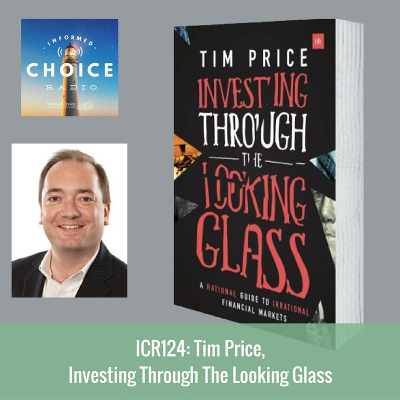 Informed Choice Radio 124: Tim Price, Investing Through The Looking Glass