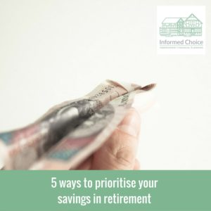 5 ways to prioritise your savings in retirement
