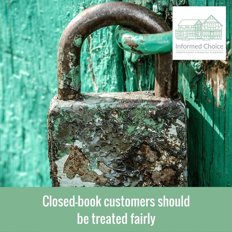 Closed-book customers should be treated fairly