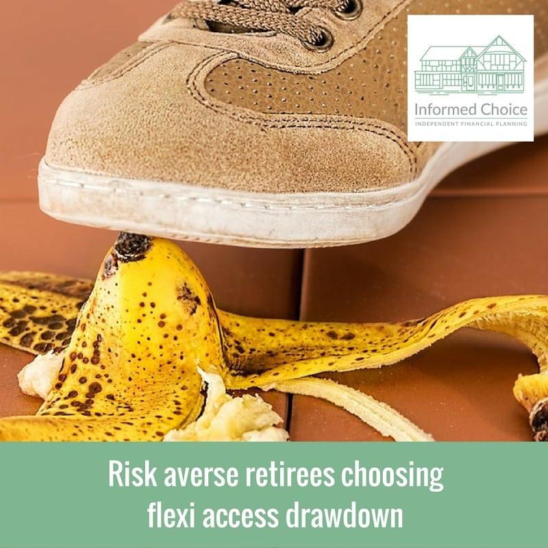 Risk averse retirees choosing flexi access drawdown
