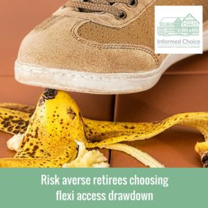 Risk averse retirees choosing flexi access drawdown