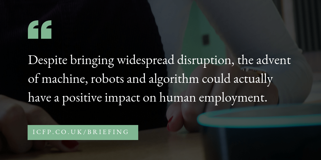 Despite bringing widespread disruption, the advent of machine, robots and algorithm could actually have a positive impact on human employment.